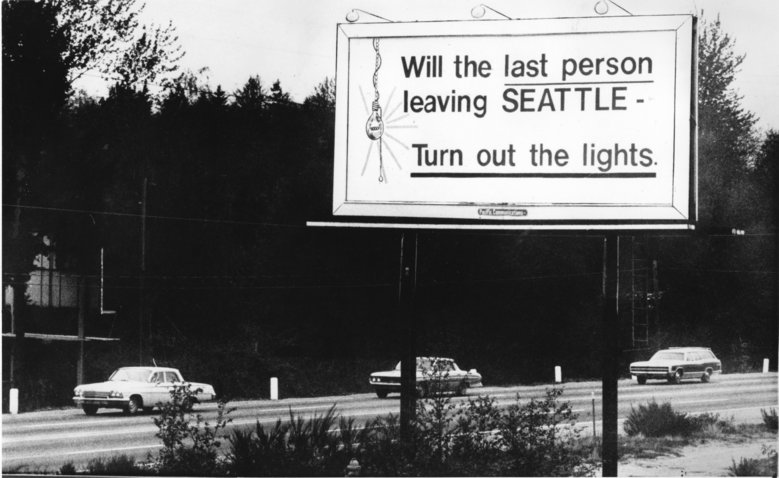 Will the last person leaving  Seattle -  Turn out the lights. Boeing layoff sign on a billboard This billboard was displayed in the early 1970s during a recession that saw Boeing lay off about 70,000 workers. Photo ran 5/9/71